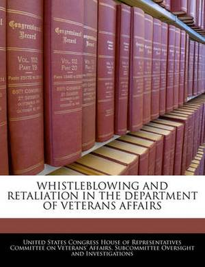 Whistleblowing and Retaliation in the Department of Veterans Affairs