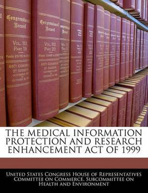 The Medical Information Protection and Research Enhancement Act of 1999