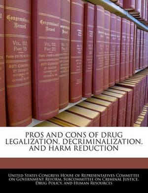Pros and Cons of Drug Legalization, Decriminalization, and Harm Reduction