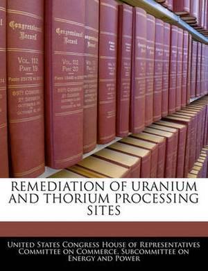 Remediation of Uranium and Thorium Processing Sites