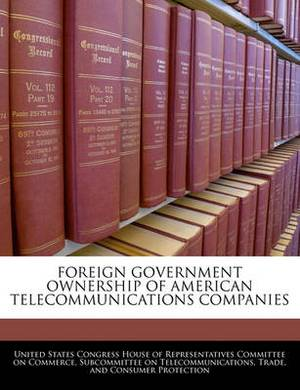 Foreign Government Ownership of American Telecommunications Companies
