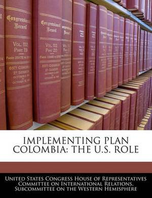 Implementing Plan Colombia: The U.S. Role