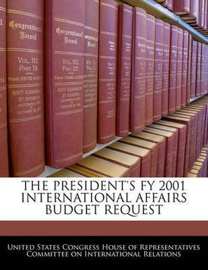 The President's Fy 2001 International Affairs Budget Request