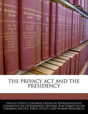 The Privacy ACT and the Presidency