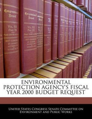 Environmental Protection Agency's Fiscal Year 2000 Budget Request