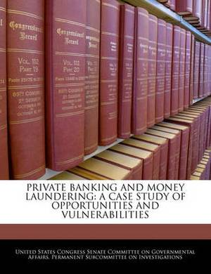 Private Banking and Money Laundering: A Case Study of Opportunities and Vulnerabilities