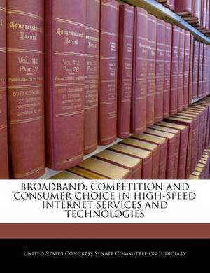 Broadband: Competition and Consumer Choice in High-Speed Internet Services and Technologies