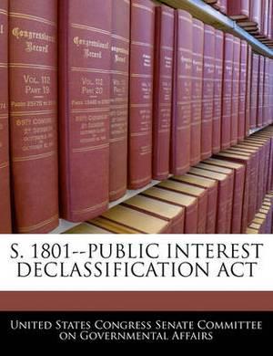 S. 1801--Public Interest Declassification ACT