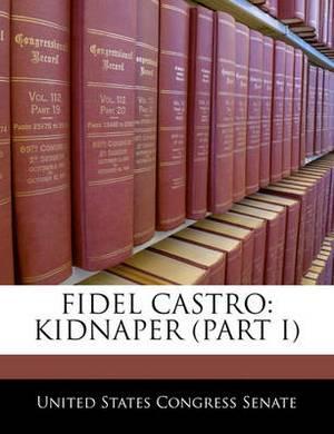 Fidel Castro: Kidnaper (Part I)