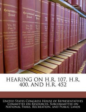 Hearing on H.R. 107, H.R. 400, and H.R. 452