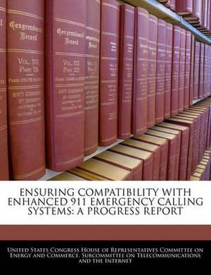 Ensuring Compatibility with Enhanced 911 Emergency Calling Systems: A Progress Report
