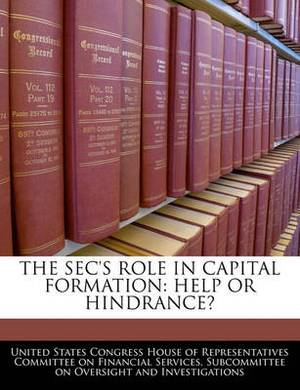 The SEC's Role in Capital Formation: Help or Hindrance?