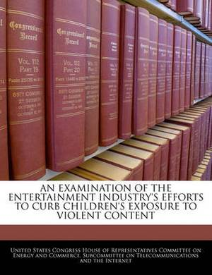An Examination of the Entertainment Industry's Efforts to Curb Children's Exposure to Violent Content