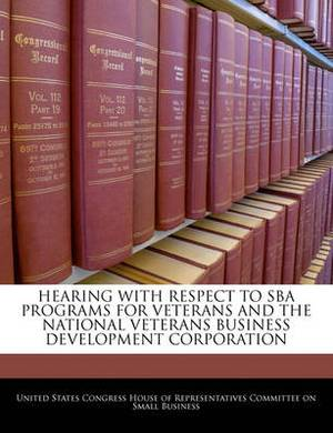 Hearing with Respect to Sba Programs for Veterans and the National Veterans Business Development Corporation