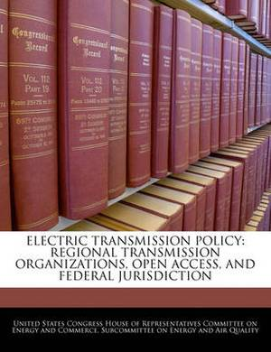 Electric Transmission Policy: Regional Transmission Organizations, Open Access, and Federal Jurisdiction