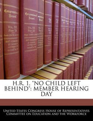 H.R. 1,  No Child Left Behind : Member Hearing Day