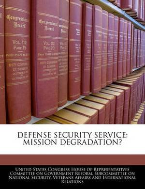 Defense Security Service: Mission Degradation?
