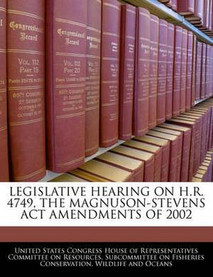 Legislative Hearing on H.R. 4749, the Magnuson-Stevens ACT Amendments of 2002