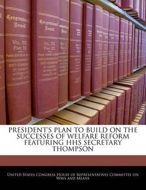 President's Plan to Build on the Successes of Welfare Reform Featuring HHS Secretary Thompson