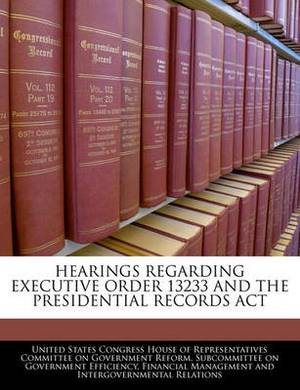 Hearings Regarding Executive Order 13233 and the Presidential Records ACT
