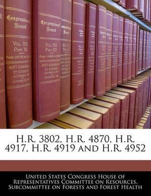 H.R. 3802, H.R. 4870, H.R. 4917, H.R. 4919 and H.R. 4952