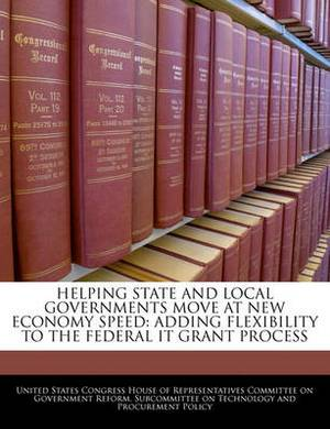 Helping State and Local Governments Move at New Economy Speed: Adding Flexibility to the Federal It Grant Process
