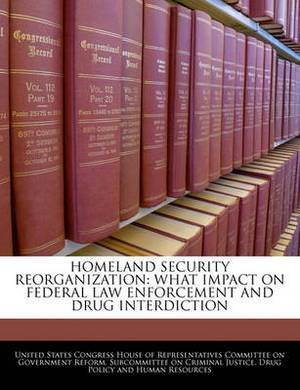 Homeland Security Reorganization: What Impact on Federal Law Enforcement and Drug Interdiction