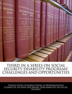 Third in a Series on Social Security Disability Programs' Challenges and Opportunities