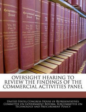 Oversight Hearing to Review the Findings of the Commercial Activities Panel