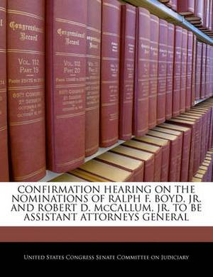 Confirmation Hearing on the Nominations of Ralph F. Boyd, JR. and Robert D. McCallum, JR. to Be Assistant Attorneys General