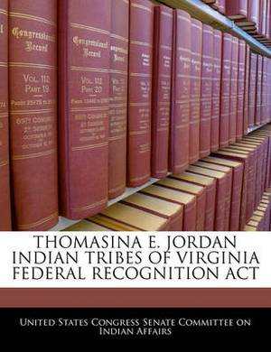 Thomasina E. Jordan Indian Tribes of Virginia Federal Recognition ACT