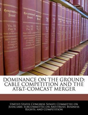 Dominance on the Ground: Cable Competition and the AT&T-Comcast Merger