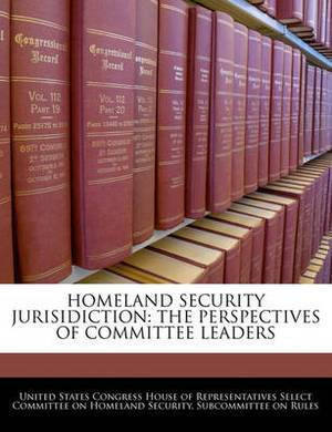 Homeland Security Jurisidiction: The Perspectives of Committee Leaders