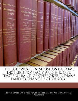 H.R. 884, ''Western Shoshone Claims Distribution ACT;'' and H.R. 1409, ''Eastern Band of Cherokee Indians Land Exchange Act of 2003.''