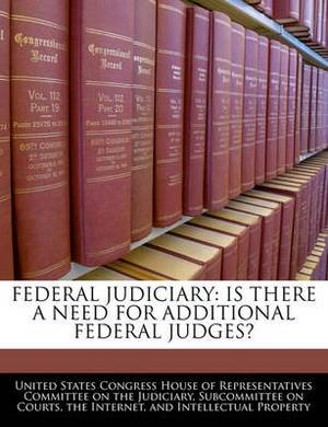 Federal Judiciary: Is There a Need for Additional Federal Judges?