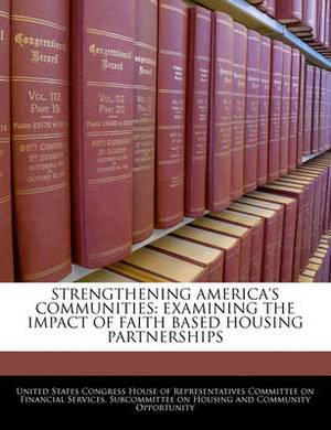 Strengthening America's Communities: Examining the Impact of Faith Based Housing Partnerships