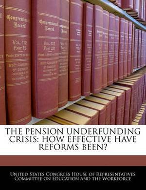 The Pension Underfunding Crisis: How Effective Have Reforms Been?