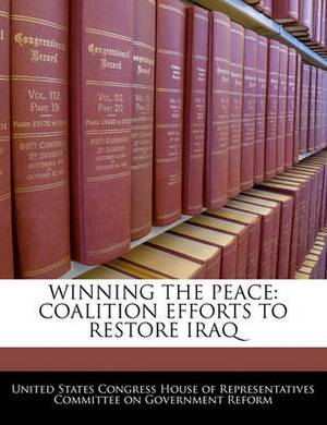 Winning the Peace: Coalition Efforts to Restore Iraq