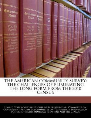 The American Community Survey: The Challenges of Eliminating the Long Form from the 2010 Census