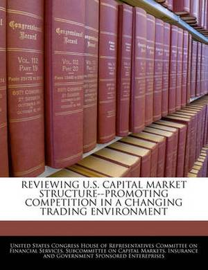Reviewing U.S. Capital Market Structure--Promoting Competition in a Changing Trading Environment