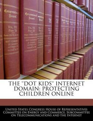 The ''Dot Kids'' Internet Domain: Protecting Children Online