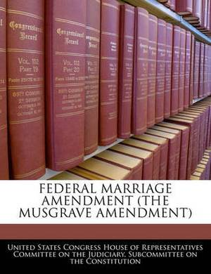 Federal Marriage Amendment (the Musgrave Amendment)