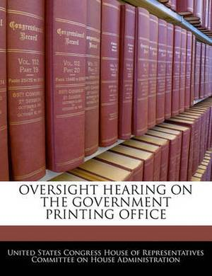 Oversight Hearing on the Government Printing Office