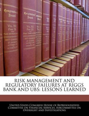Risk Management and Regulatory Failures at Riggs Bank and UBS: Lessons Learned