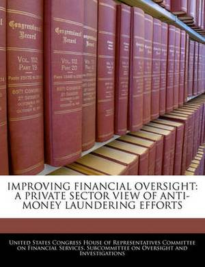 Improving Financial Oversight: A Private Sector View of Anti-Money Laundering Efforts