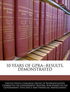 10 Years of Gpra--Results, Demonstrated