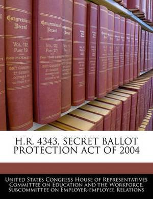 H.R. 4343, Secret Ballot Protection Act of 2004