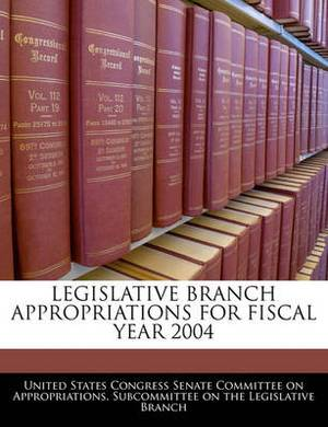 Legislative Branch Appropriations for Fiscal Year 2004