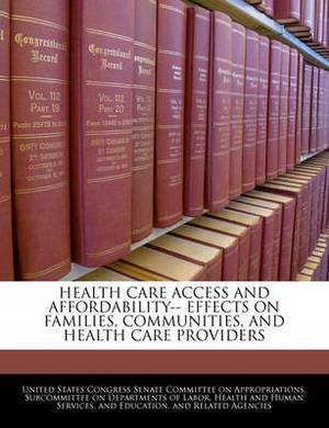 Health Care Access and Affordability-- Effects on Families, Communities, and Health Care Providers