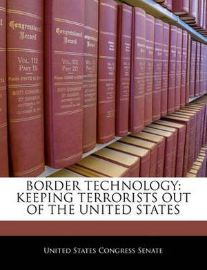 Border Technology: Keeping Terrorists Out of the United States